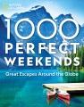 1,000 perfect weekends : great getaways around the globe.