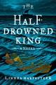 The half-drowned king : a novel