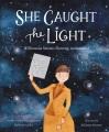She caught the light : Williamina Stevens Fleming, astronomer