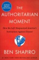 The authoritarian moment : how the left weaponized America
