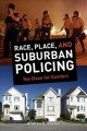 Race, place, and suburban policing : too close for comfort