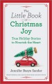 The little book of Christmas joy : true holiday stories to nourish the heart.