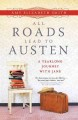 All roads lead to Austen : a year-long journey with Jane
