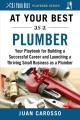 At your best as a plumber : your playbook for building a successful career and launching a thriving small business as a plumber