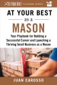 At your best as a mason : your playbook for building a successful career and launching a thriving small business as a mason