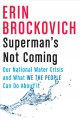 Superman's not coming : our national water crisis and what we the people can do about it