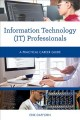 Information technology (IT) professionals : a practical career guide