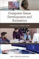 Computer game development and animation : a practical career guide