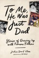 To me, he was just dad / stories of growing up with famous fathers