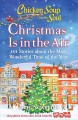 Chicken soup for the soul : Christmas is in the air : 101 stories about the most wonderful time of the year