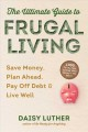 Ultimate Guide to Frugal Living : Save Money, Plan Ahead, Pay Off Debt & Live Well