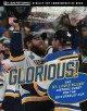 Glorious. The St. Louis Blues' Historic Quest for the 2019 Stanley Cup