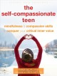 The self-compassionate teen. Mindfulness and Compassion Skills to Conquer Your Critical Inner Voice