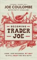 Becoming Trader Joe how I did business my way and still beat the big guys