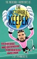 The incredible adventures of... the unstoppable keeper
