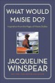What would Maisie do? : inspiration from the pages of Maisie Dobbs