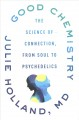 Good chemistry : the science of connection, from soul to psychedelics