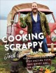 Cooking scrappy : 100 recipes to help you stop wasting food, save money, and love what you eat