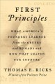 First principles : what our first four presidents learned from the Greeks and Romans, and how that shaped early America
