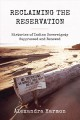 Reclaiming the reservation : histories of Indian sovereignty suppressed and renewed
