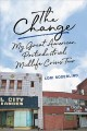 The change : my great American, postindustrial, midlife crisis tour