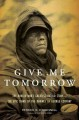 Give me tomorrow : the Korean War's greatest untold story--the epic stand of the marines of George Company