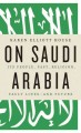 On Saudi Arabia : its people, past, religion, fault lines, and future