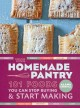 The homemade pantry 101 foods you can stop buying & start making