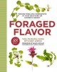 Foraged flavor : finding fabulous ingredients in your backyard or farmer's market