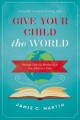 Give your child the world : raising globally minded kids one book at a time