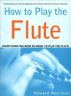 How to play the flute : everything you need to know to play the flute