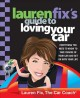 Lauren Fix's guide to loving your car : everything you need to know to take charge of your car and get on with your life