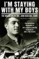 I'm staying with my boys : the heroic life of Sgt. John Basilone, USMC
