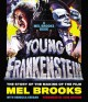 Young Frankenstein : a Mel Brooks book : the story of the making of the film