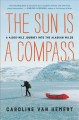 The sun is a compass : a 4,000-mile journey into the Alaskan wilds