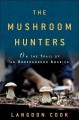 The mushroom hunters : on the trail of an underground America