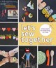 Let's sew together : simple projects the whole family can make