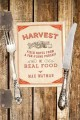 Harvest : field notes from a far-flung pursuit of real food