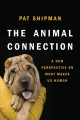 The animal connection : a new perspective on what makes us human