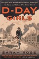 D-Day girls : the spies who armed the resistance, sabotaged the Nazis, and helped win World War II