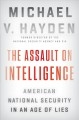 The assault on intelligence : American national security in an age of lies