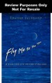 Fly me to the moon : an insider's guide to the new science of space travel