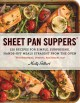 Sheet pan suppers : 120 recipes for simple, surprising, hands-off meals straight from the oven