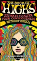 The book of highs : 255 ways to alter your consciousness without drugs