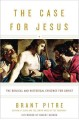 The case for Jesus : the biblical and historical evidence for Christ