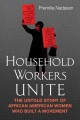 Household workers unite : the untold story of African American women who built a movement
