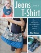 Jeans and a T-shirt : fun and fabulous upcycling projects for denim and more