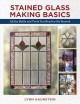 Stained glass making basics : all the skills and tools you need to get started