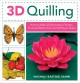 3D quilling : how to make 20 decorative flowers, fruit, and more from curled paper strips