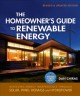 The homeowner's guide to renewable energy : achieving energy independence through solar, wind, biomass, and hydropower